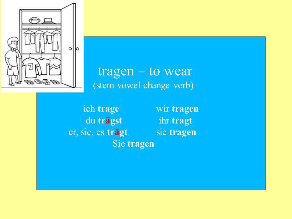 tragen – to wear (stem vowel change verb) ich trage wir tragen. du trägst ihr tragt. er, sie, es trägt sie tragen.