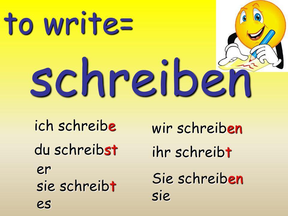 schreiben to write= ich schreibe wir schreiben du schreibst