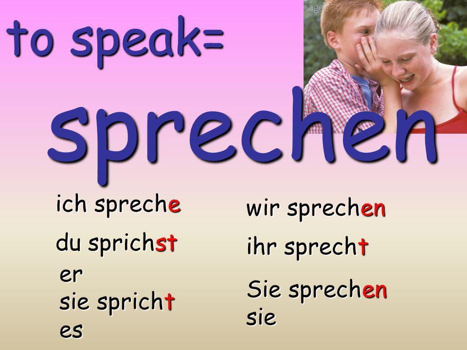 sprechen to speak= ich spreche wir sprechen du sprichst ihr sprecht