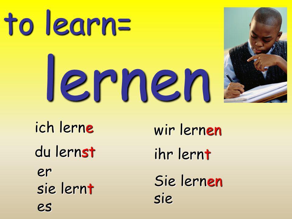 lernen to learn= ich lerne wir lernen du lernst ihr lernt