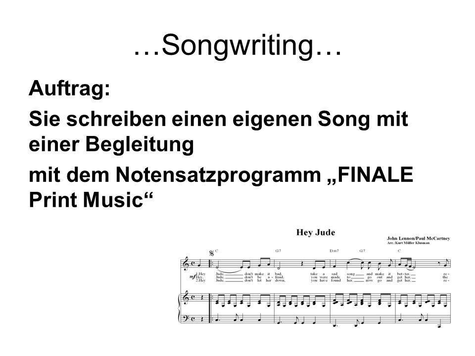 """…Songwriting… Auftrag: Sie schreiben einen eigenen Song mit einer Begleitung mit dem Notensatzprogramm """"FINALE Print Music"""