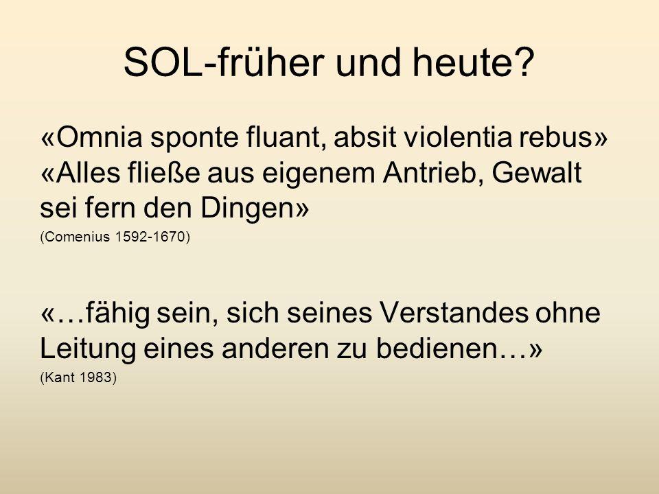 SOL-früher und heute «Omnia sponte fluant, absit violentia rebus» «Alles fließe aus eigenem Antrieb, Gewalt sei fern den Dingen»