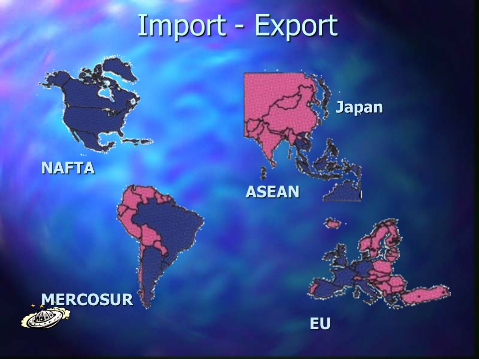 Import - Export NAFTA ASEAN Japan MERCOSUR EU
