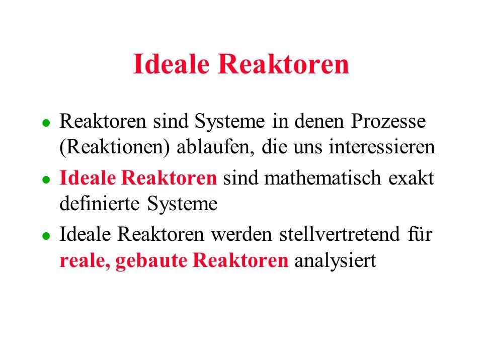 Ideale Reaktoren Reaktoren sind Systeme in denen Prozesse (Reaktionen) ablaufen, die uns interessieren.
