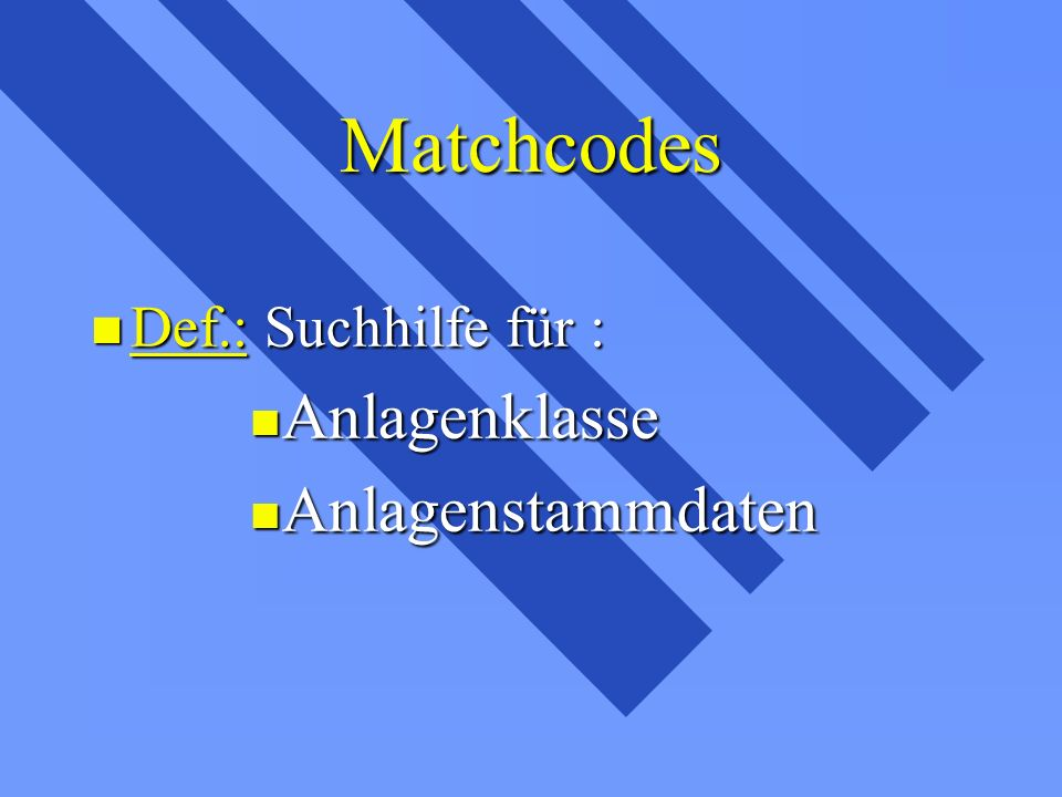 Matchcodes Def.: Suchhilfe für : Anlagenklasse Anlagenstammdaten