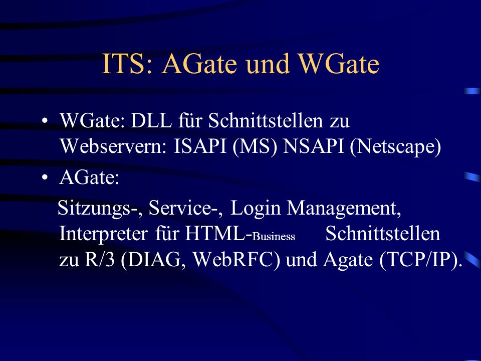 ITS: AGate und WGate WGate: DLL für Schnittstellen zu Webservern: ISAPI (MS) NSAPI (Netscape) AGate: