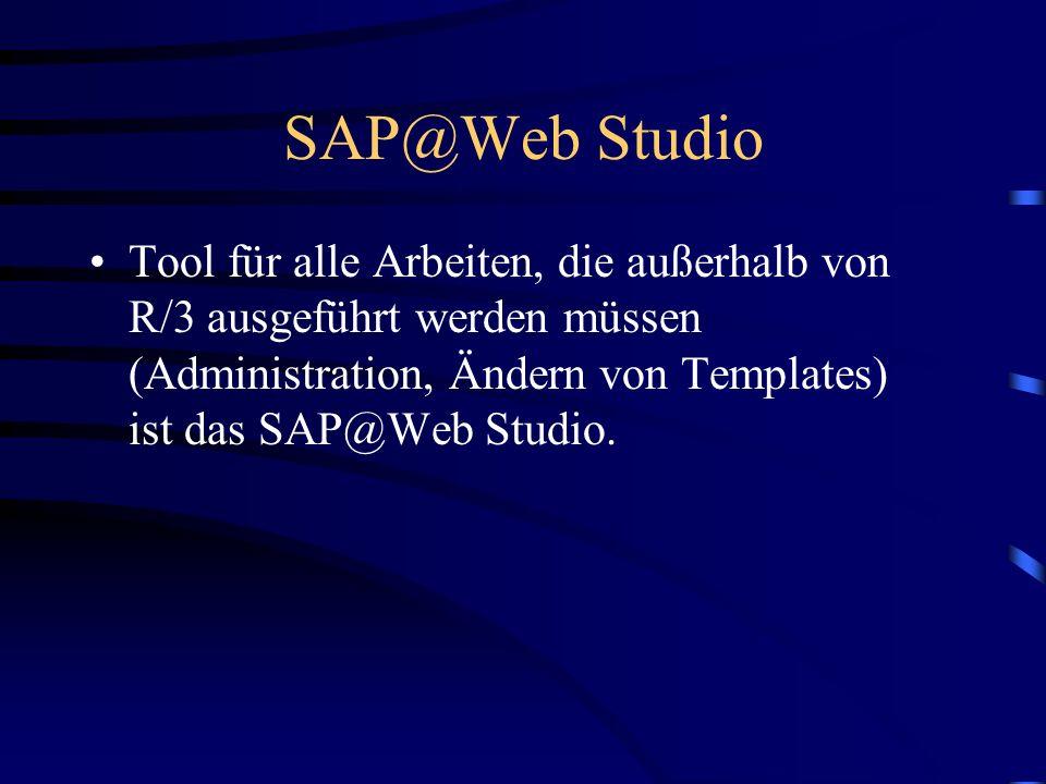 SAP@Web Studio Tool für alle Arbeiten, die außerhalb von R/3 ausgeführt werden müssen (Administration, Ändern von Templates) ist das SAP@Web Studio.
