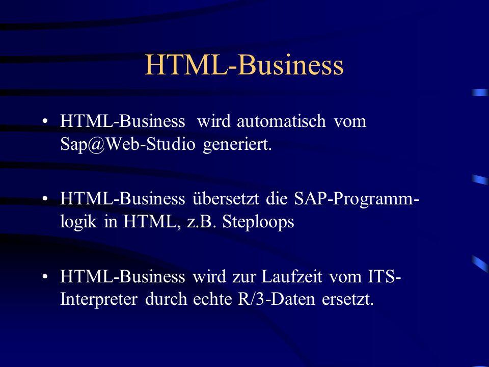 HTML-Business HTML-Business wird automatisch vom Sap@Web-Studio generiert. HTML-Business übersetzt die SAP-Programm- logik in HTML, z.B. Steploops.