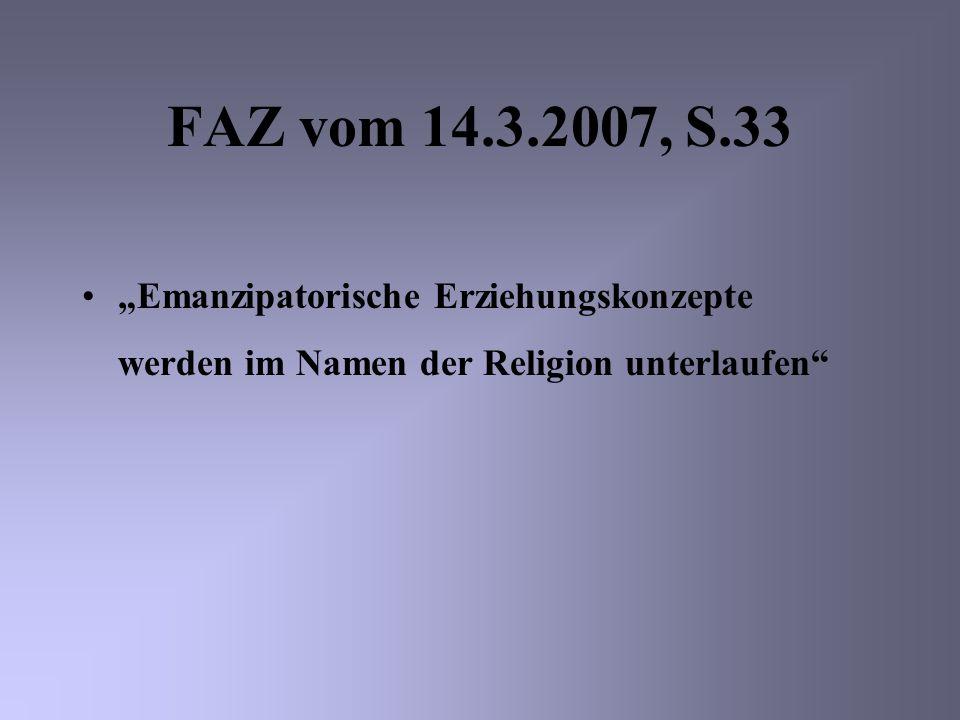 """FAZ vom 14.3.2007, S.33""""Emanzipatorische Erziehungskonzepte werden im Namen der Religion unterlaufen"""
