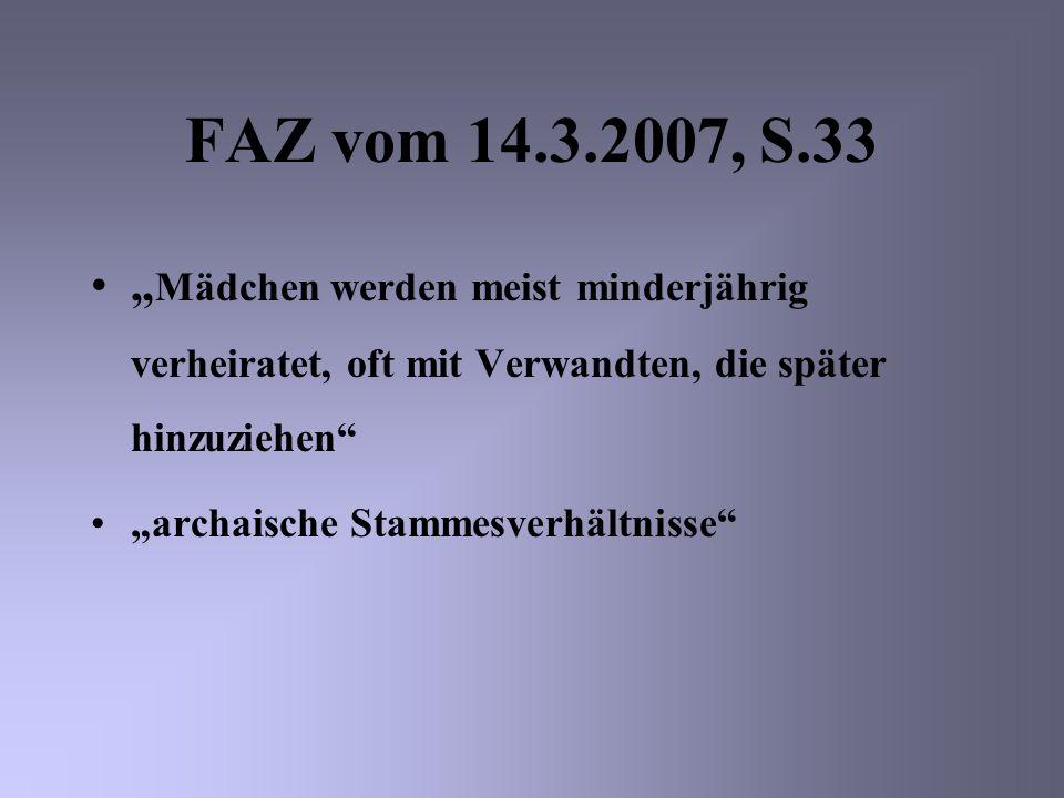 """FAZ vom 14.3.2007, S.33""""Mädchen werden meist minderjährig verheiratet, oft mit Verwandten, die später hinzuziehen"""