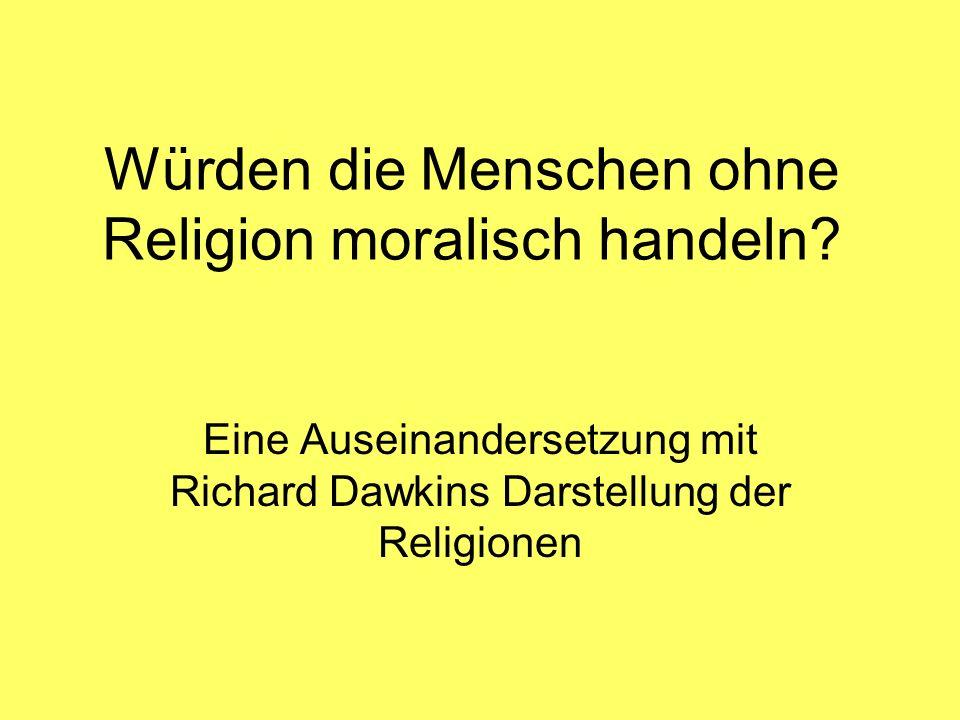 Würden die Menschen ohne Religion moralisch handeln