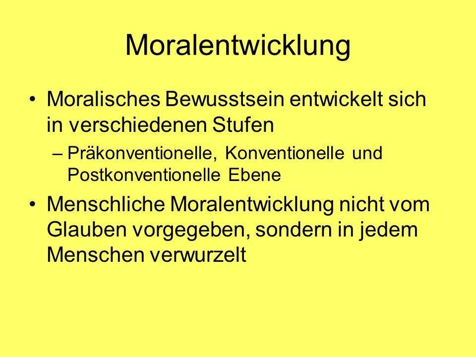 Moralentwicklung Moralisches Bewusstsein entwickelt sich in verschiedenen Stufen. Präkonventionelle, Konventionelle und Postkonventionelle Ebene.