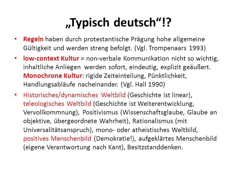"""""""Typisch deutsch ! Regeln haben durch protestantische Prägung hohe allgemeine Gültigkeit und werden streng befolgt. (Vgl. Trompenaars 1993)"""