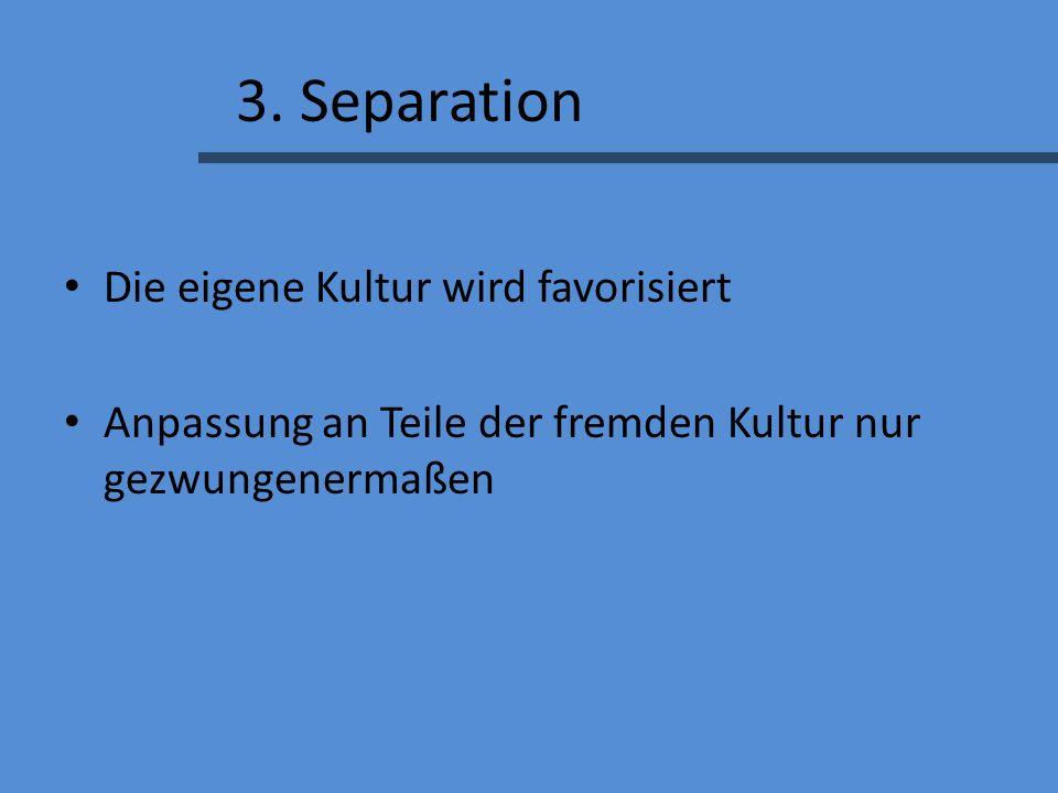 3. Separation Die eigene Kultur wird favorisiert