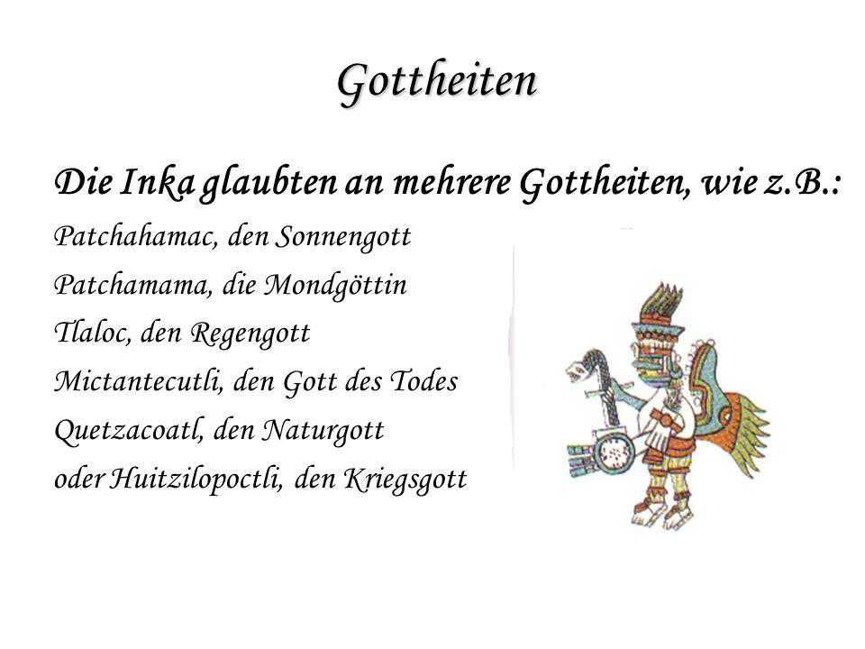 Gottheiten Die Inka glaubten an mehrere Gottheiten, wie z.B.: