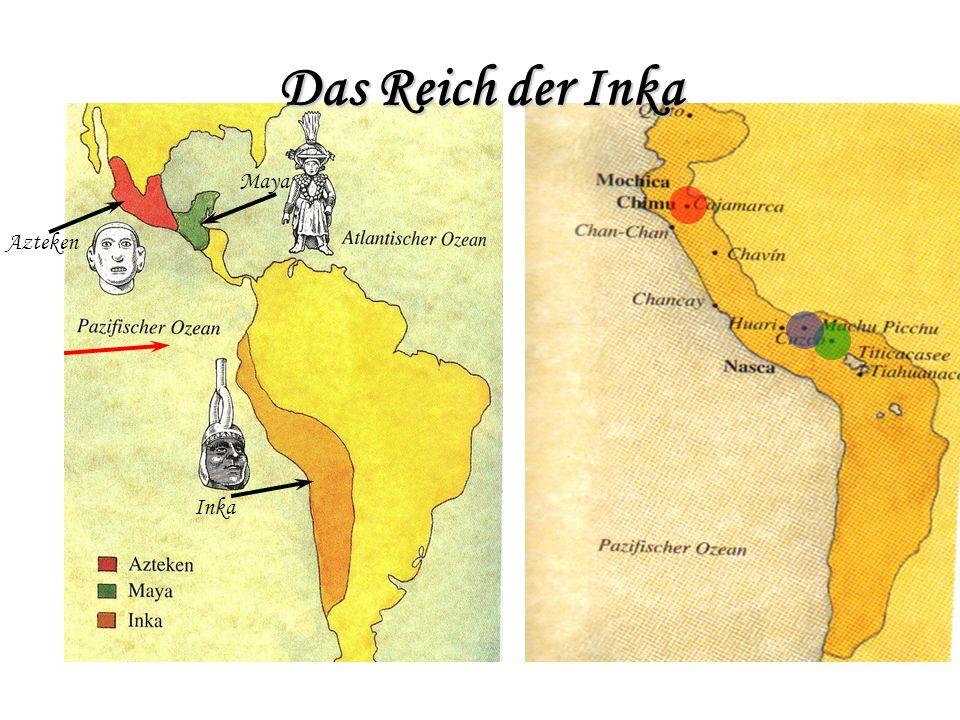 Das Reich der Inka Zu ihrer Zeit waren die Inka das