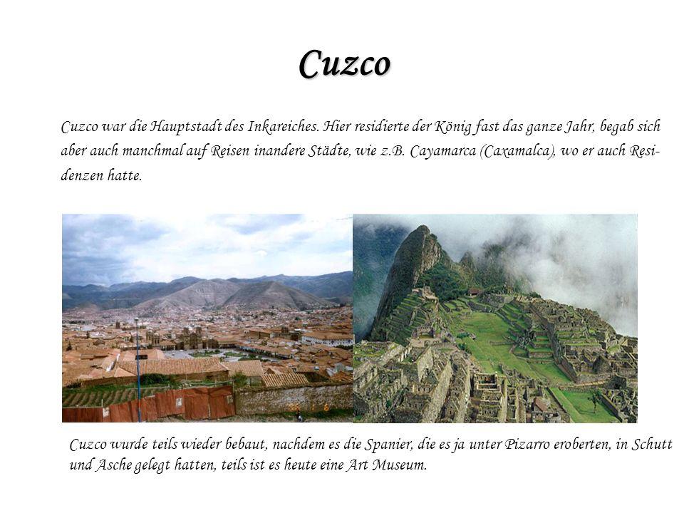 Cuzco Cuzco war die Hauptstadt des Inkareiches. Hier residierte der König fast das ganze Jahr, begab sich.