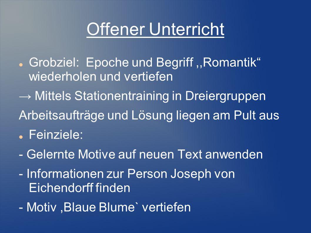 Offener UnterrichtGrobziel: Epoche und Begriff ,,Romantik wiederholen und vertiefen. → Mittels Stationentraining in Dreiergruppen.