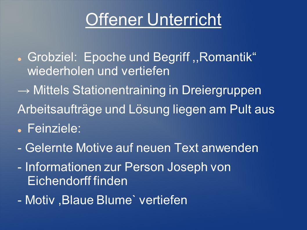 Offener Unterricht Grobziel: Epoche und Begriff ,,Romantik wiederholen und vertiefen. → Mittels Stationentraining in Dreiergruppen.