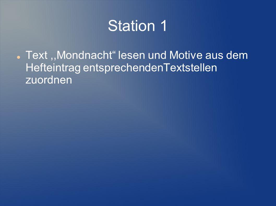 Station 1Text ,,Mondnacht lesen und Motive aus dem Hefteintrag entsprechendenTextstellen zuordnen.