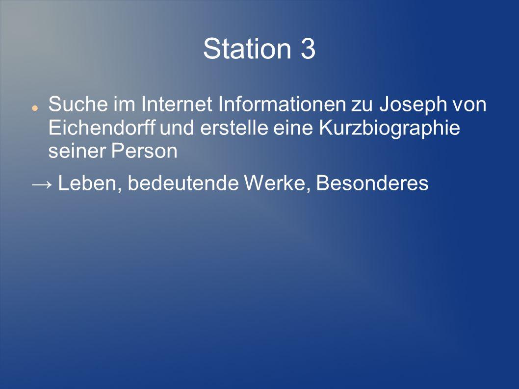 Station 3 Suche im Internet Informationen zu Joseph von Eichendorff und erstelle eine Kurzbiographie seiner Person.