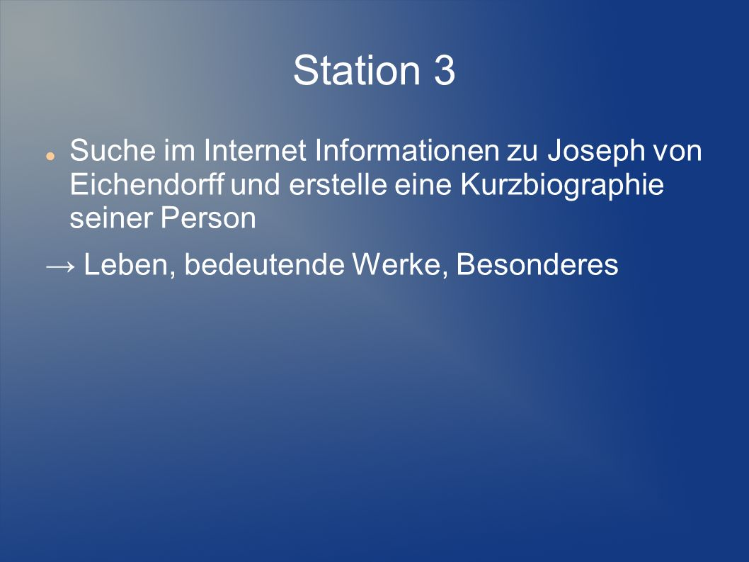 Station 3Suche im Internet Informationen zu Joseph von Eichendorff und erstelle eine Kurzbiographie seiner Person.