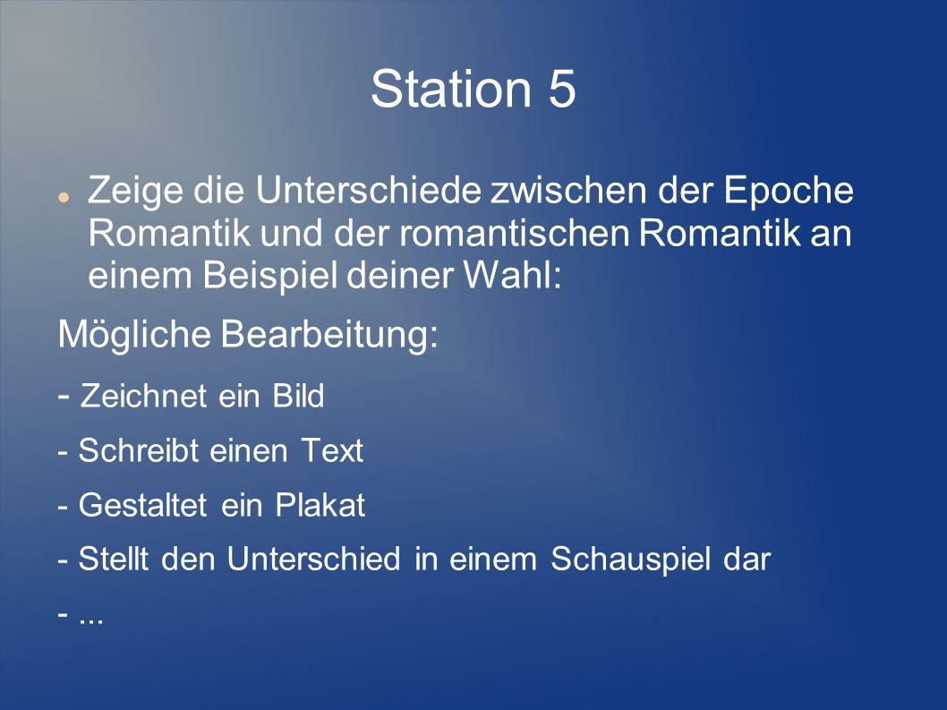 Station 5Zeige die Unterschiede zwischen der Epoche Romantik und der romantischen Romantik an einem Beispiel deiner Wahl: