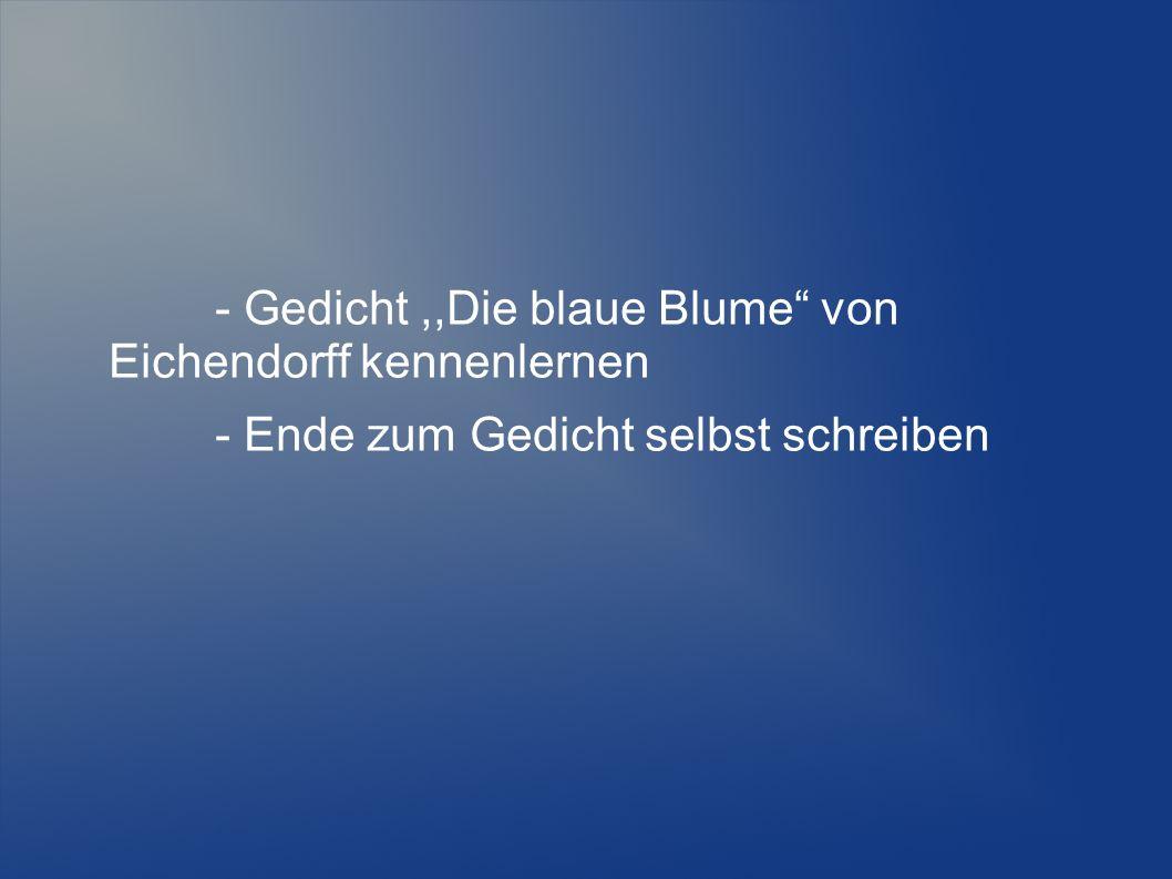 - Gedicht ,,Die blaue Blume von Eichendorff kennenlernen