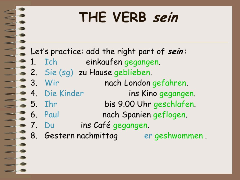 THE VERB sein Let's practice: add the right part of sein :