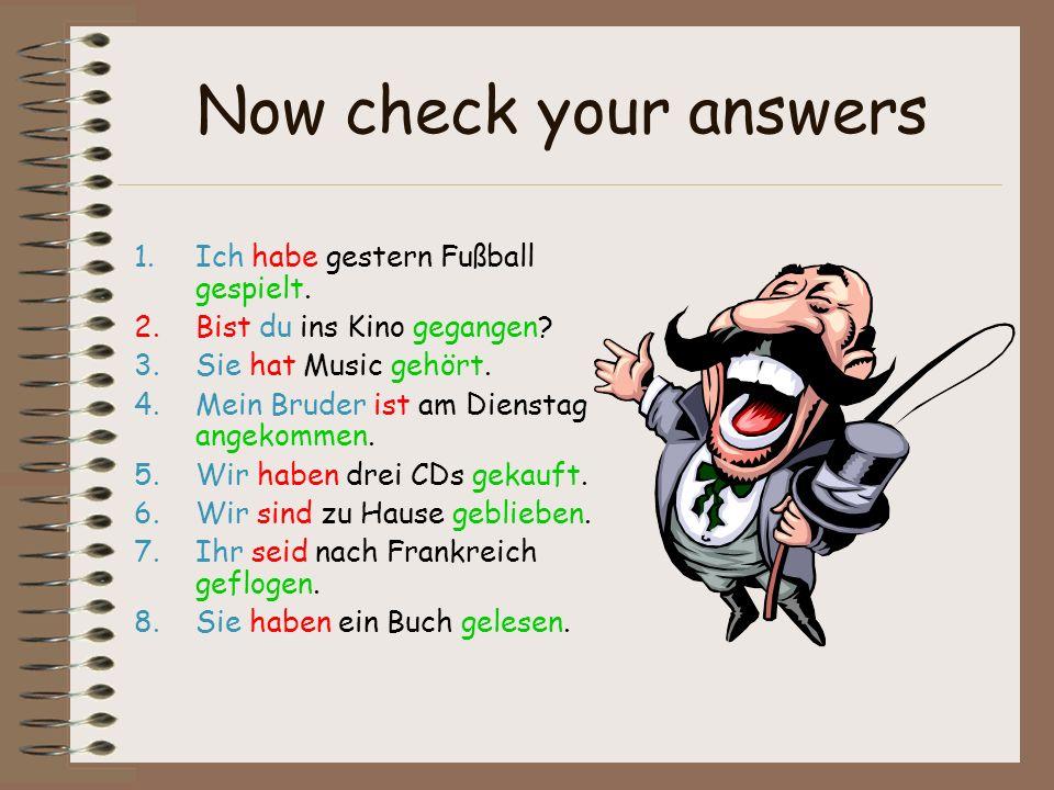 Now check your answers Ich habe gestern Fußball gespielt.