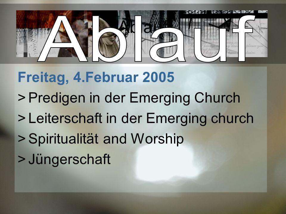Ablauf Ablauf Freitag, 4.Februar 2005 Predigen in der Emerging Church