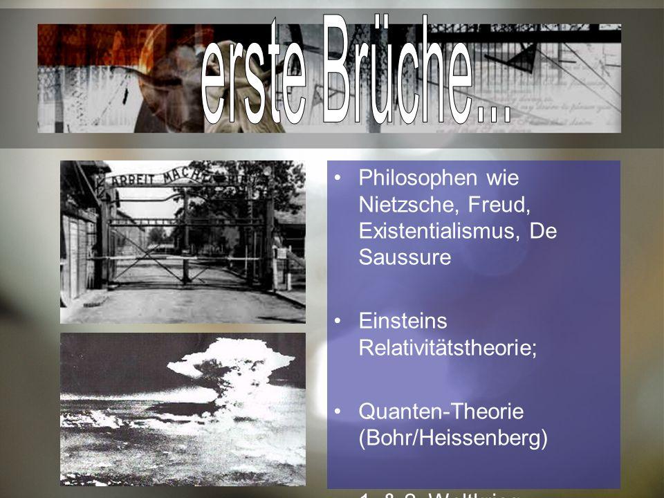 erste Brüche... Philosophen wie Nietzsche, Freud, Existentialismus, De Saussure. Einsteins Relativitätstheorie;
