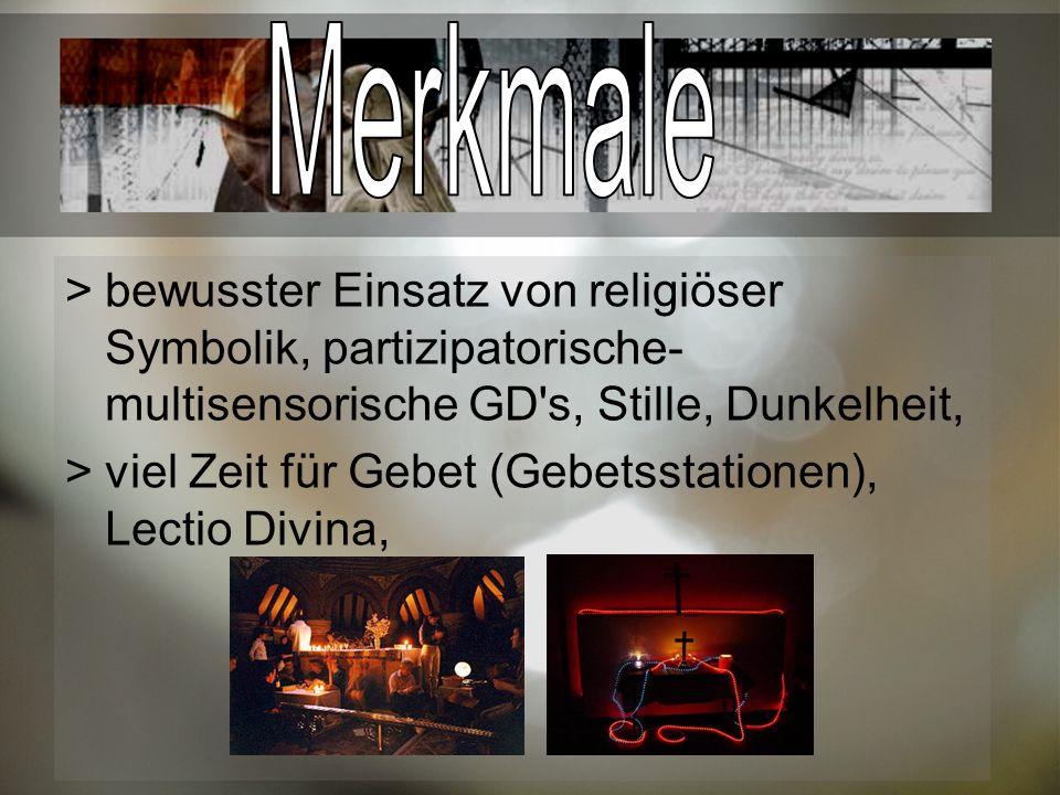 Merkmale bewusster Einsatz von religiöser Symbolik, partizipatorische-multisensorische GD s, Stille, Dunkelheit,