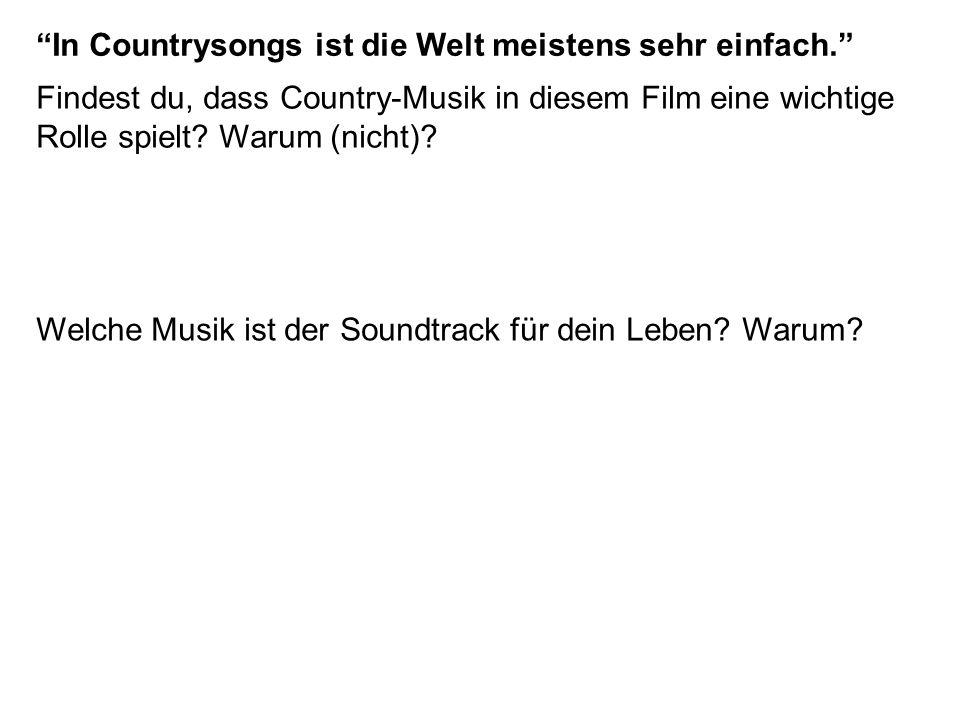 In Countrysongs ist die Welt meistens sehr einfach.