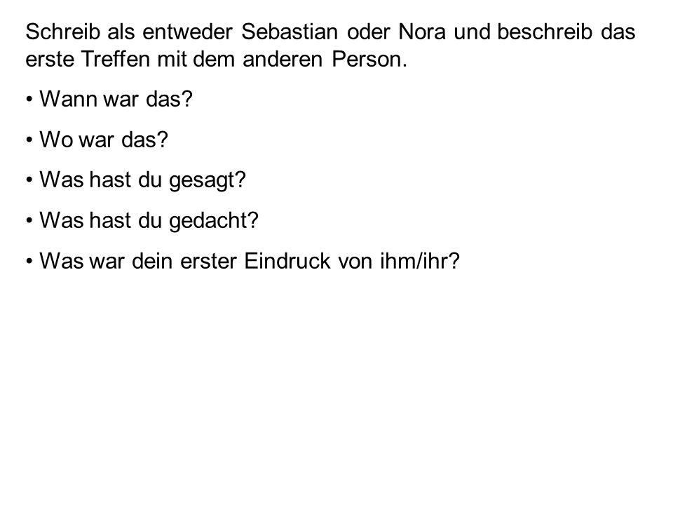 Schreib als entweder Sebastian oder Nora und beschreib das erste Treffen mit dem anderen Person.