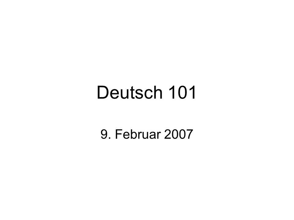Deutsch 101 9. Februar 2007