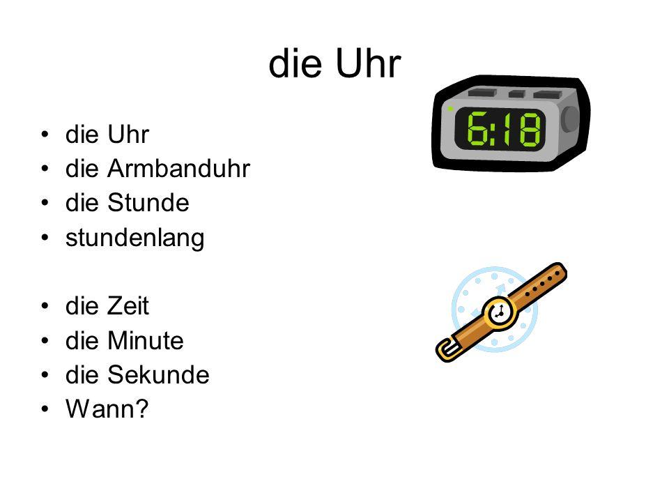 die Uhr die Uhr die Armbanduhr die Stunde stundenlang die Zeit