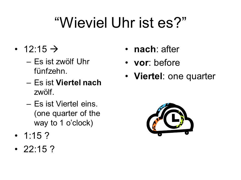 Wieviel Uhr ist es 12:15  1:15 22:15 nach: after vor: before
