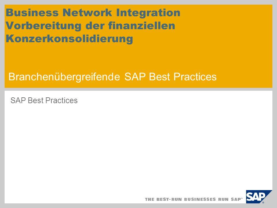 Business Network Integration Vorbereitung der finanziellen Konzerkonsolidierung Branchenübergreifende SAP Best Practices