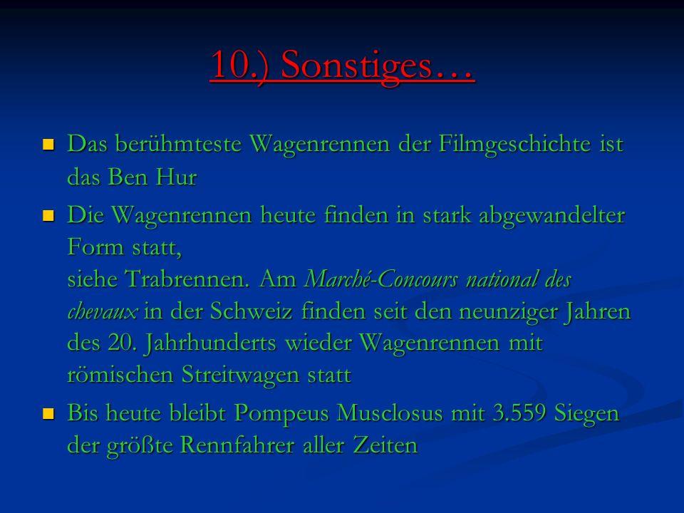 10.) Sonstiges… Das berühmteste Wagenrennen der Filmgeschichte ist das Ben Hur.