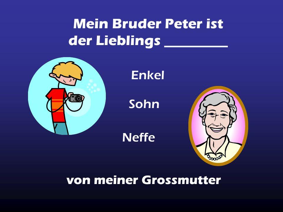 Mein Bruder Peter ist der Lieblings _________