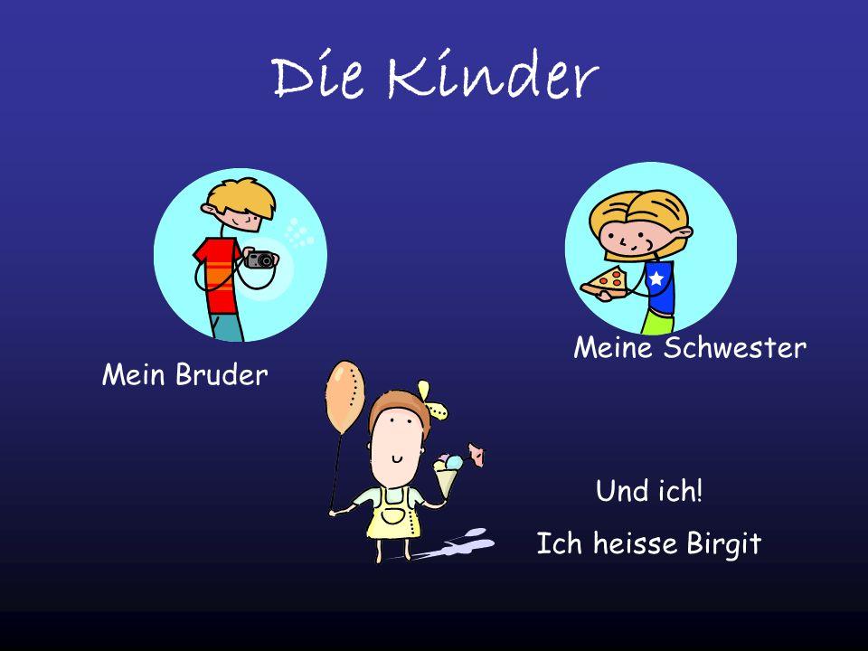 Die Kinder Meine Schwester Mein Bruder Und ich! Ich heisse Birgit