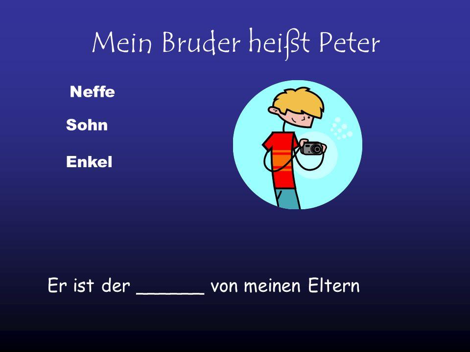 Mein Bruder heißt Peter