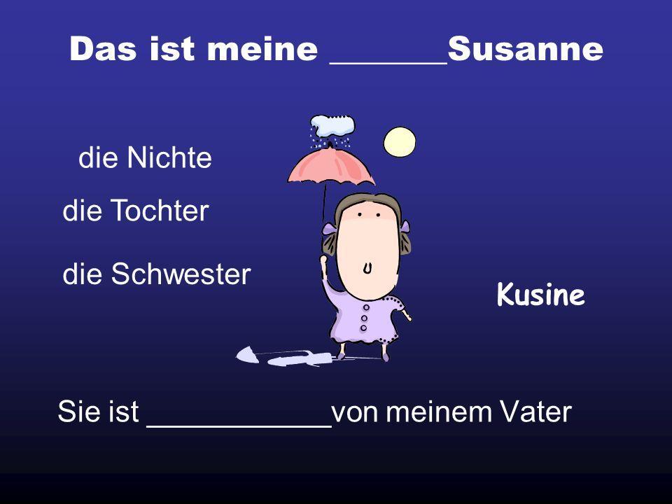 Das ist meine _______Susanne