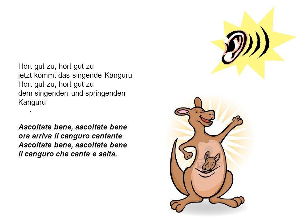 Hört gut zu, hört gut zujetzt kommt das singende Känguru. dem singenden und springenden. Känguru . Ascoltate bene, ascoltate bene.