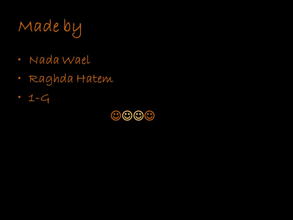 Made by Nada Wael Raghda Hatem 1-G 