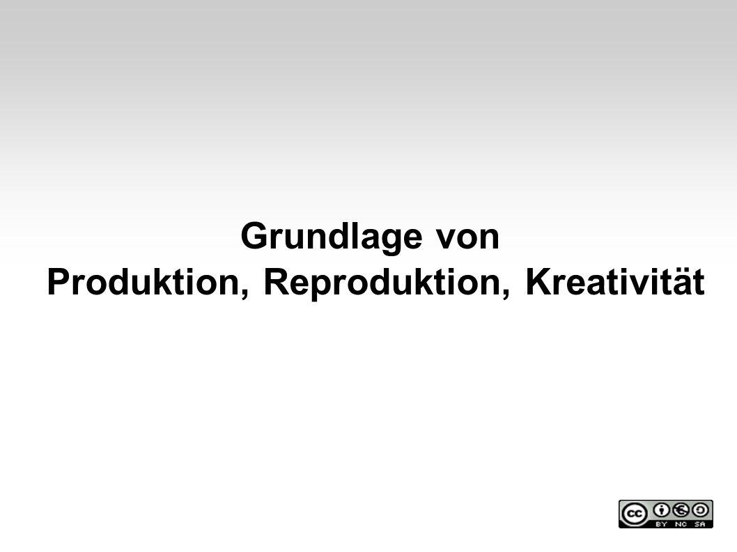 Produktion, Reproduktion, Kreativität
