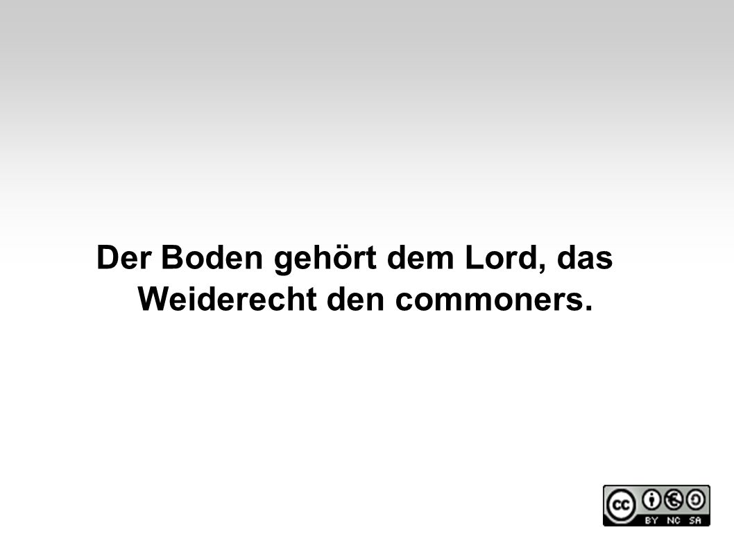 Der Boden gehört dem Lord, das Weiderecht den commoners.