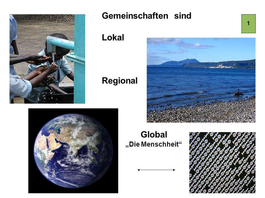"""Gemeinschaften sind Lokal Regional Global """"Die Menschheit 1"""