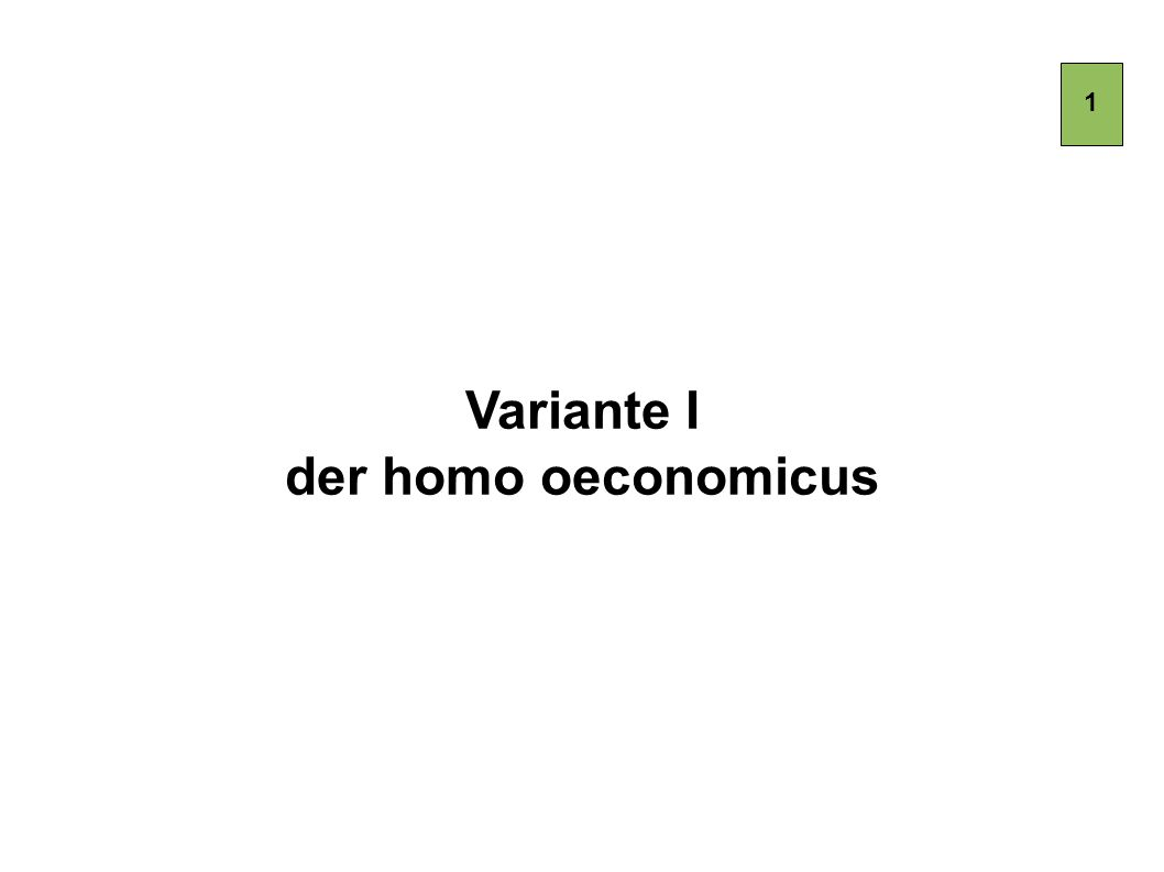 Variante I der homo oeconomicus